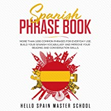 Spanish Phrase Book: More Than 1,000 Common Phrases for Everyday Use. Build Your Spanish Vocabulary and Improve Your Reading and Conversation Skills