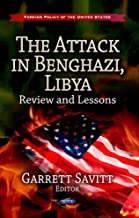 The Attack in Benghazi, Libya: Review and Lessons (Foreign Policy of the United States: Defense, Security and Strategies)