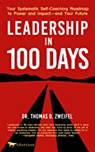 Leadership in 100 Days: Your Systematic Self-Coaching Roadmap to Power and Impact—and Your Future (Global Leader Series Book 5)