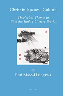 Christ in Japanese Culture: Theological Themes in Shusaku Endo's Literary Works (Brill's Japanese Studies Library)