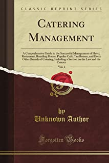 Catering Management: A Comprehensive Guide to the Successful Management of Hotel, Restaurant, Boarding House, Popular Café, Tea Rooms, and Every Other Branch of Catering, Including a Section on the Law and the Caterer, Vol. 1 (Classic Reprint)