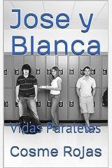 Jose y Blanca: Vidas Paralelas (Spanish Edition) Kindle Edition