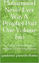 Muhammad Never Ever Was A Prophet Part One Volume Two: An Exhaustive And Biblical Analysis Of The Entire Quran