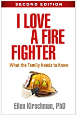 I Love a Fire Fighter, Second Edition: What the Family Needs to Know Kindle Edition