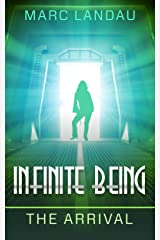 Infinite Being: The Arrival Kindle Edition