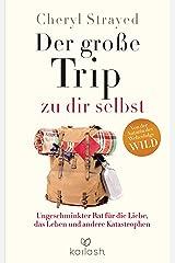 Der große Trip zu dir selbst: Ungeschminkter Rat für die Liebe, das Leben und andere Katastrophen (German Edition) Kindle Edition