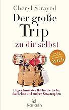 Der große Trip zu dir selbst: Ungeschminkter Rat für die Liebe, das Leben und andere Katastrophen (German Edition)