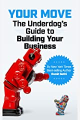 Your Move: The Underdog's Guide to Building Your Business Kindle Edition
