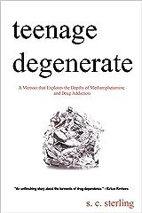 Teenage Degenerate: A Memoir that Explores the Depths of Methamphetamine and Drug Addiction Kindle Edition