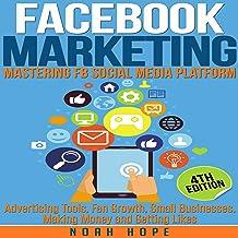 Facebook Marketing: Mastering FB Social Media Platform