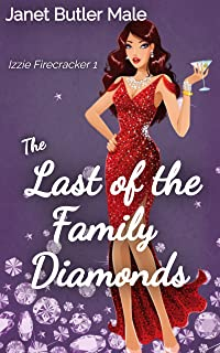 The Last of the Family Diamonds: A sparkling relationship comedy (Izzie Firecracker Book 1) (English Edition)