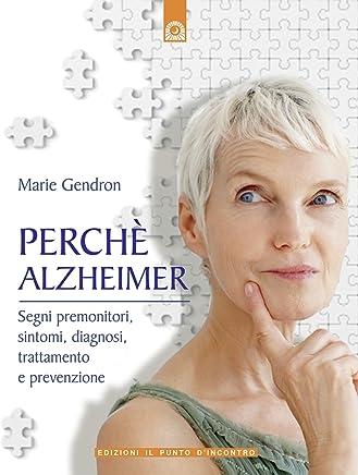 Perché Alzheimer: Segni premonitori, sintomi, diagnosi, trattamento e prevenzione. (Salute e benessere)