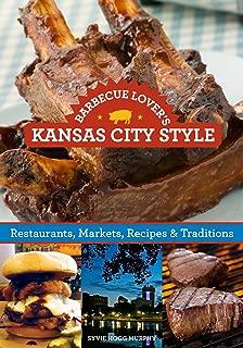 Barbecue Lover's Kansas City Style: Restaurants, Markets, Recipes & Traditions