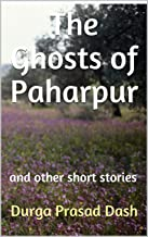 The Ghosts of Paharpur: and other short stories (Experiments in Short Fiction Book 1)