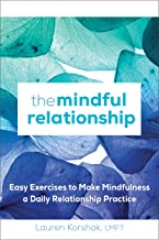 The Mindful Relationship: Easy Exercises to Make Mindfulness a Daily Relationship Practice