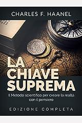 La Chiave Suprema (Tradotto): Il Metodo scientifico per creare la realtà con il Pensiero - EDIZIONE COMPLETA (Italian Edition) eBook Kindle