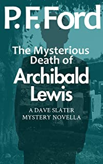The Mysterious Death of Archibald Lewis (Dave Slater Mystery Novellas Book 2)