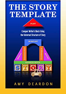 The Story Template: Conquer Writer's Block Using the Universal Structure of Story (Great Ways to Write Your Novel)