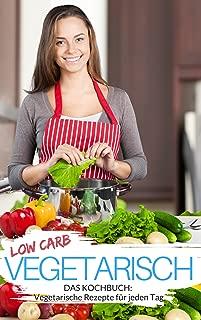 Low Carb vegetarisch: Das Low Carb Kochbuch - über 60 Low Carb Rezepte ohne Fleisch zum Abnehmen (Genussvoll abnehmen mit Low Carb 2) (German Edition)