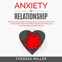 Anxiety in Relationship: How to Eliminate Negative Thinking, Jealousy, Attachment and Overcome Couple Conflicts. Insecurity and Fear of Abandonment Often Cause Irreparable Damage Without Therapy.