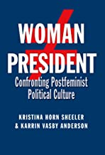 Woman President: Confronting Postfeminist Political Culture (Presidential Rhetoric and Political Communication Book 22)