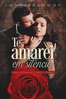 Te Amarei em Silêncio (Série Entregue a Você Livro 1)