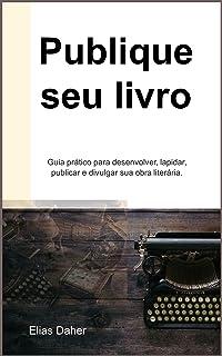 Publique seu livro: Um guia completo e simplificado para os caminhos e desafios do autor