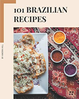 101 Brazilian Recipes: Home Cooking Made Easy with Brazilian Cookbook!