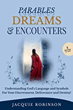Parables, Dreams & Encounters: Understanding God's Language and Symbols for your Discernment, Deliverance and Destiny!