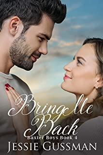 Bring Me Back (Baxter Boys Book 4) Sweet, Second Chance Romance