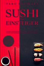 SUSHI FÜR EINSTEIGER: Das große Sushi Kochbuch - Schritt f