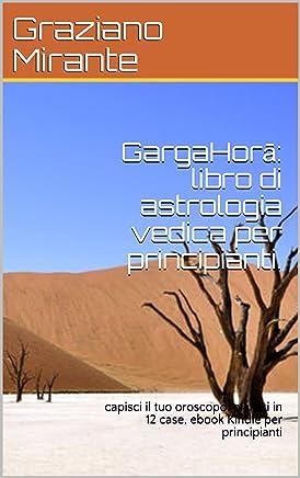 GargaHorā: libro di astrologia vedica per principianti. : capisci il tuo oroscopo: pianeti in 12 case, ebook Kindle per principianti
