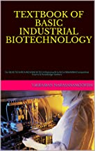 TEXTBOOK OF BASIC INDUSTRIAL BIOTECHNOLOGY: For BE/B.TECH/BCA/MCA/ME/M.TECH/Diploma/B.Sc/M.Sc/BBA/MBA/Competitive Exams & ...