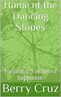 Dancing Stones: The incomplete life of Freya Simmons (Freya and the five stones of happiness Book 1)