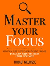 Master Your Focus: A Practical Guide to Stop Chasing the Next Thing and Focus on What Matters Until It's Done (Mastery Series Book 3) (English Edition)