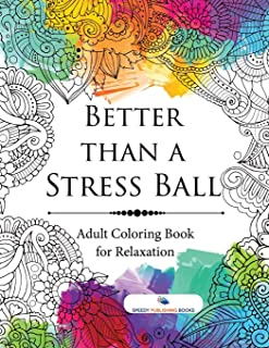 Better than a Stress Ball : Adult Coloring Book for Relaxation