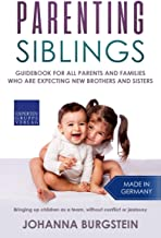 Parenting Siblings: Guidebook for all parents and families who are expecting new brothers and sisters – Bringing up children as a team, without conflict or jealousy