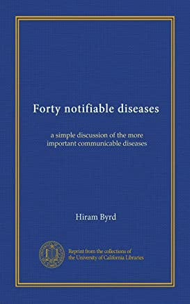 Forty notifiable diseases: a simple discussion of the more important communicable diseases