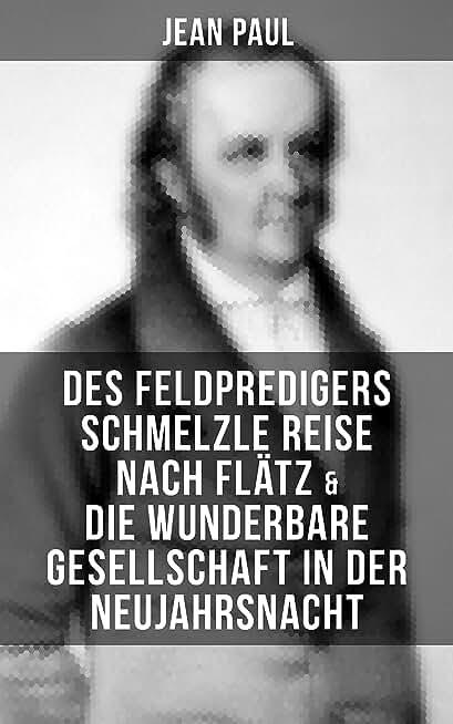 Des Feldpredigers Schmelzle Reise nach Flätz & Die wunderbare Gesellschaft in der Neujahrsnacht (TREDITION CLASSICS) (German Edition)