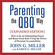 Parenting the QBQ Way: How to Be an Outstanding Parent and Raise Great Kids Using the Power of Personal Accountability