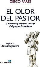 EL OLOR DEL PASTOR. El ministerio pastoral en la visión del papa Francisco (Servidores y Testigos nº 155) (Spanish Edition)