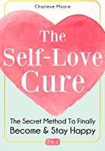 The Self-Love Cure 2 In 1: The Secret Method To Finally Become And Stay Happy
