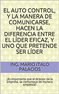 EL AUTO CONTROL, Y LA MANERA DE COMUNICARSE, HACEN LA DIFERENCIA ENTRE EL LÍDER EFICAZ, Y UNO QUE PRETENDE SER LÍDER: ¿Es importante que el director de ... de manera empática? (Spanish Edition)