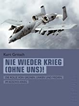 Nie wieder Krieg (ohne uns)! (Telepolis): Die Rolle von Grünen, Linken und Medien im Kosovo-Krieg (German Edition)