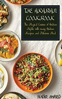 THE ARABIAN COOKBOOK: The Magical Cuisine of Arabian Nights with many Arabian Recipes and Delicious Meal