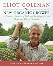 The New Organic Grower, 3rd Edition: A Master's Manual of Tools and Techniques for the Home and Market Gardener, 30th Anni...