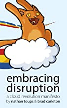 Embracing Disruption: A Cloud Revolution Manifesto (English Edition)
