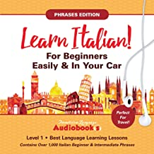 Learn Italian for Beginners Easily & in Your Car! Phrases Edition! Contains Over 1000 Italian Beginner & Intermediate Phra...