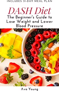 DASH Diet: The Beginner's Guide to Lose Weight and Lower Blood Pressure (Includes 31-Day Meal Plan)