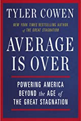Average Is Over: Powering America Beyond the Age of the Great Stagnation Kindle Edition